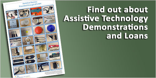Find out about Assistive Technology Demonstrations and Loans